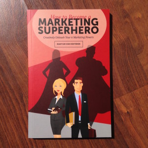 "The book ""How to Become a Marketing Superhero is available in stores now!"