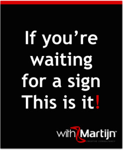 If you are waiting for a sign this is it!