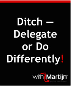 Ditch Delegate or Do Differently withMartijn